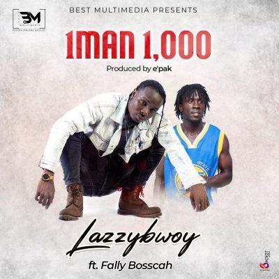Lazzybwoy - 1man 1,000 ft. Fally Bosscah (prod. by e'pak)