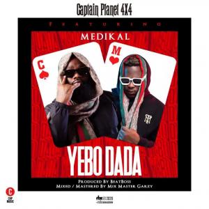 CaptainPlanet (4x4) - Yebo Dada ft. Medikal