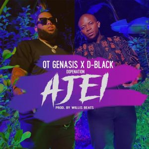 D Black - Ajei ft. O.T. Genasis & DopeNation (Prod. by WillisBeatz)