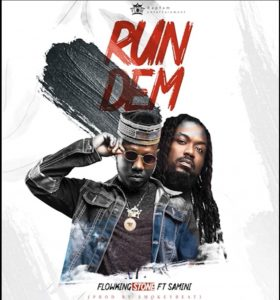 Flowking Stone - Run Dem ft Samini (Prod. By Smokeybeatz)