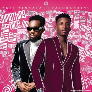 Kofi Kinaata - Something Nice Ft Patoranking
