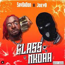 SayDaDon - Glass Nkoaa ft Twene Jonas X Joey B