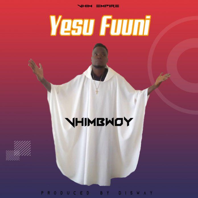 VhimBwoy - Yesu Fune