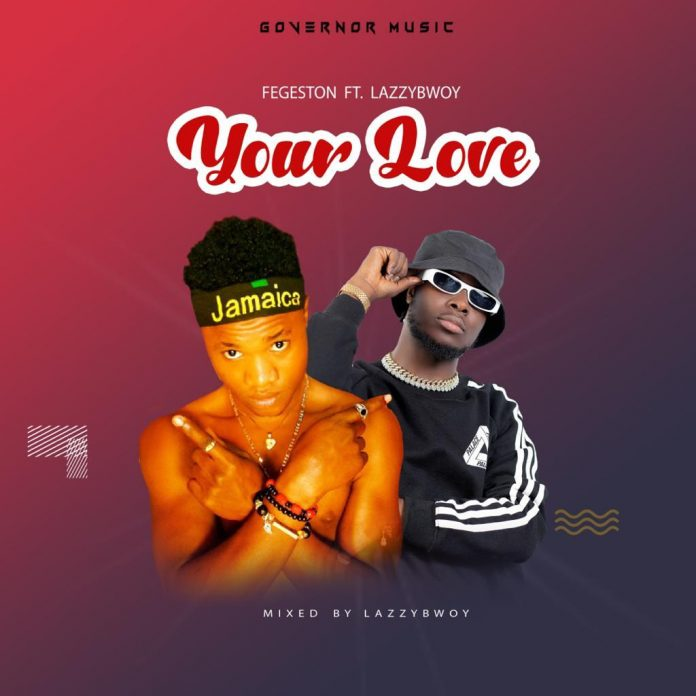 Fegeston - Your Love ft. Lazzybwoy (Mixed by Lazzybwoy)